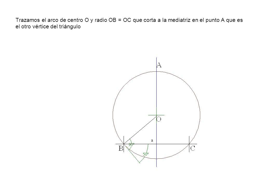 Trazamos el arco de centro O y radio OB = OC que corta a la mediatriz en el punto A que es el otro vértice del triángulo