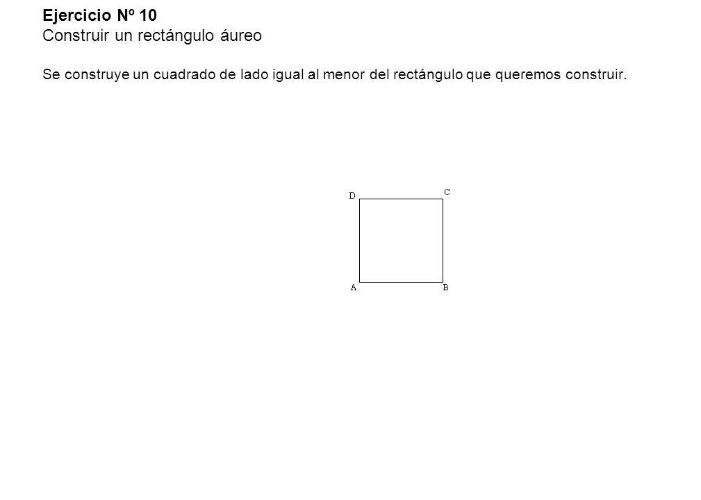 Ejercicio Nº 10 Construir un rectángulo áureo Se construye un cuadrado de lado igual al menor del rectángulo que queremos construir.