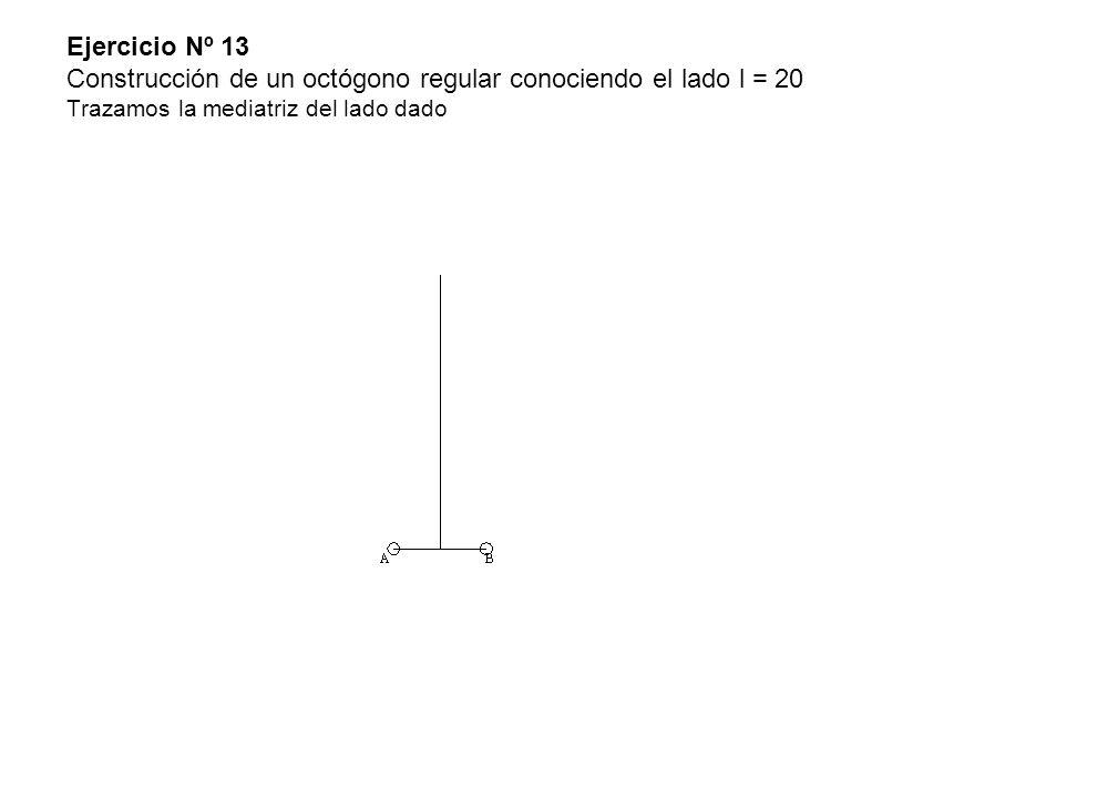 Ejercicio Nº 13 Construcción de un octógono regular conociendo el lado l = 20 Trazamos la mediatriz del lado dado