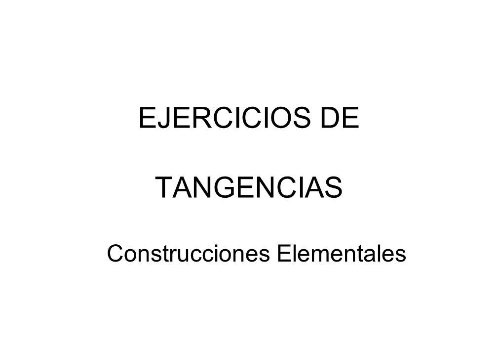 EJERCICIOS DE TANGENCIAS Construcciones Elementales
