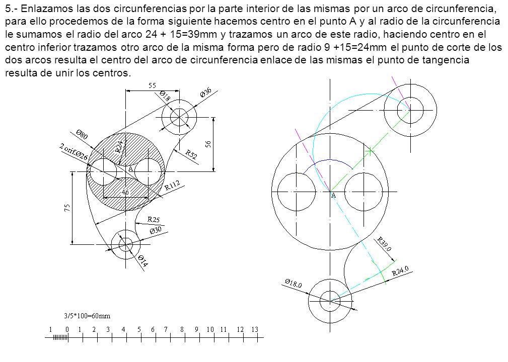 5.- Enlazamos las dos circunferencias por la parte interior de las mismas por un arco de circunferencia, para ello procedemos de la forma siguiente ha