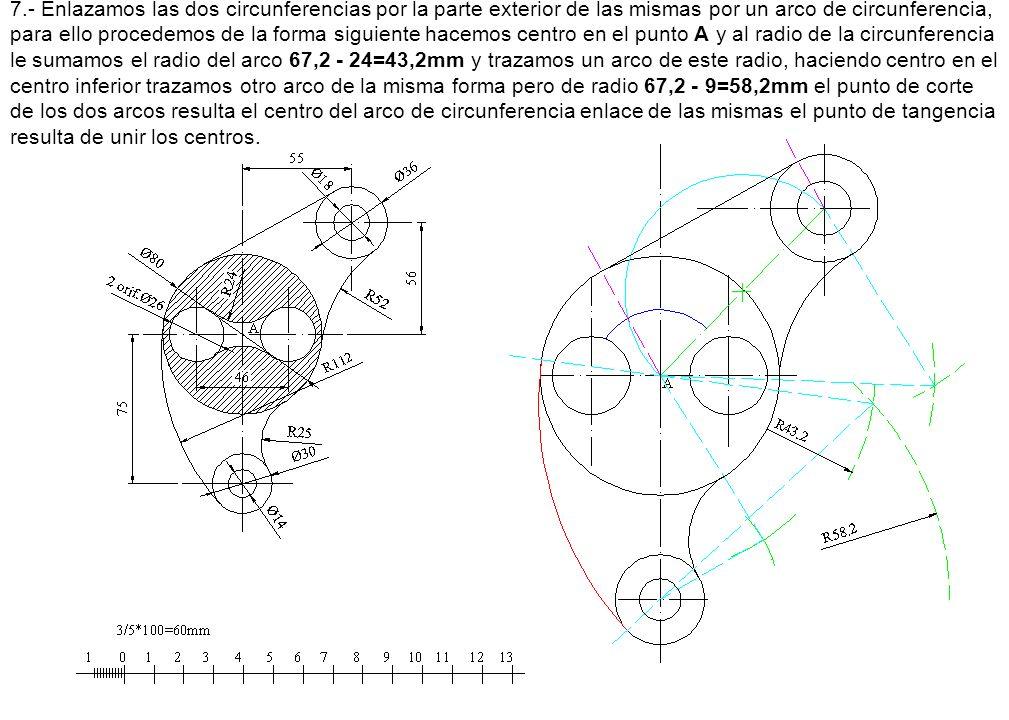 7.- Enlazamos las dos circunferencias por la parte exterior de las mismas por un arco de circunferencia, para ello procedemos de la forma siguiente ha