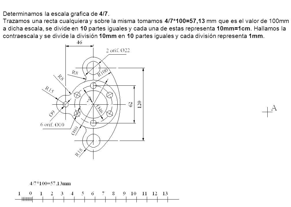 Determinamos la escala grafica de 4/7. Trazamos una recta cualquiera y sobre la misma tomamos 4/7*100=57,13 mm que es el valor de 100mm a dicha escala