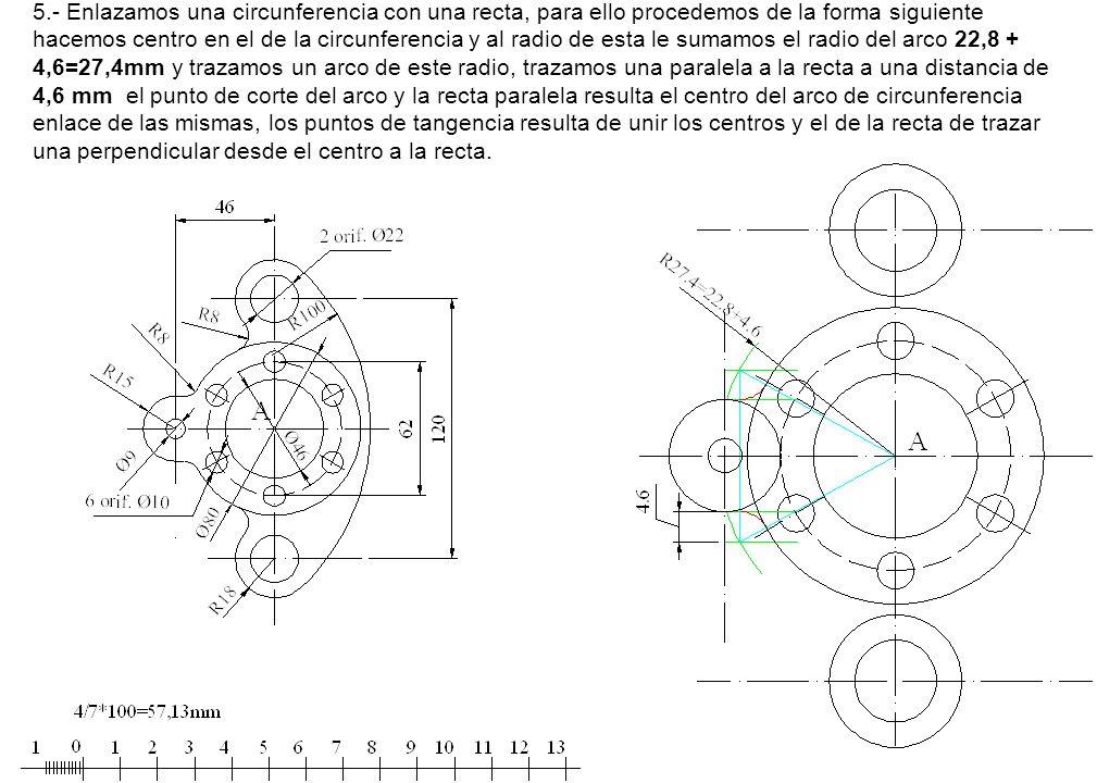 5.- Enlazamos una circunferencia con una recta, para ello procedemos de la forma siguiente hacemos centro en el de la circunferencia y al radio de est