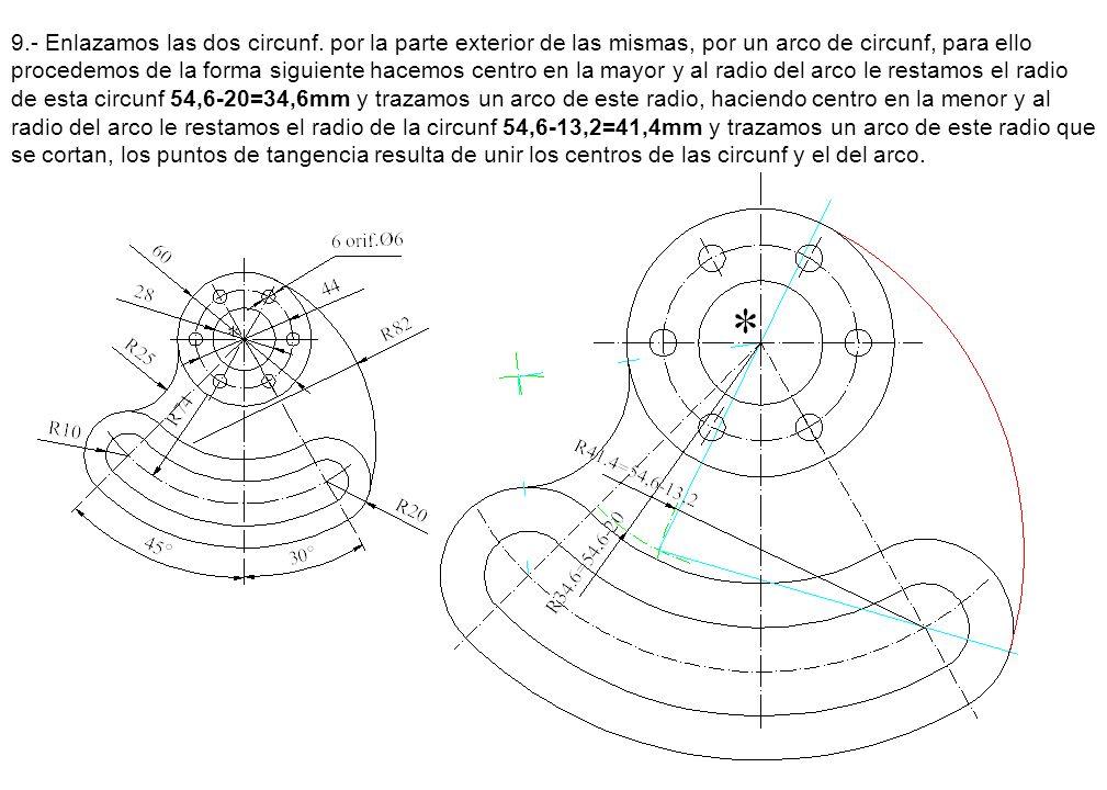 9.- Enlazamos las dos circunf. por la parte exterior de las mismas, por un arco de circunf, para ello procedemos de la forma siguiente hacemos centro
