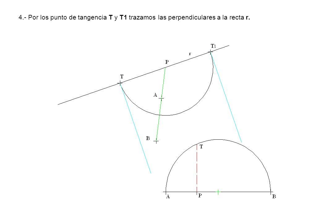 4.- Por los punto de tangencia T y T1 trazamos las perpendiculares a la recta r.