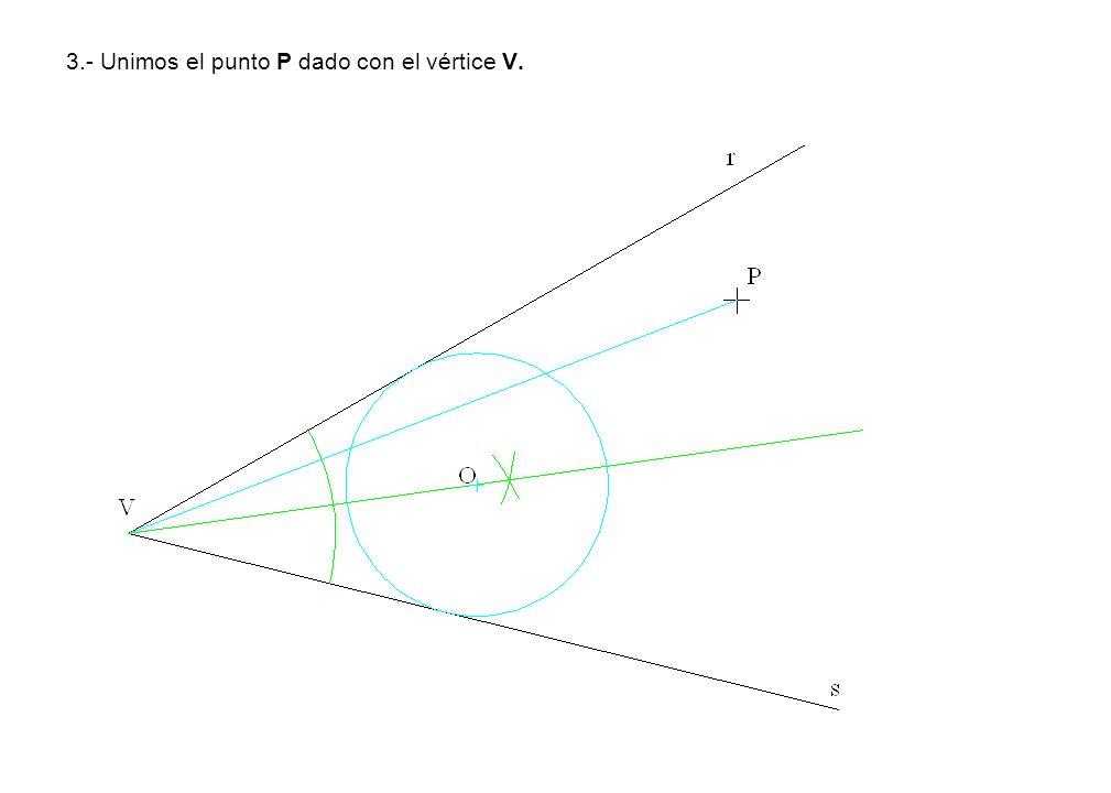 3.- Unimos el punto P dado con el vértice V.