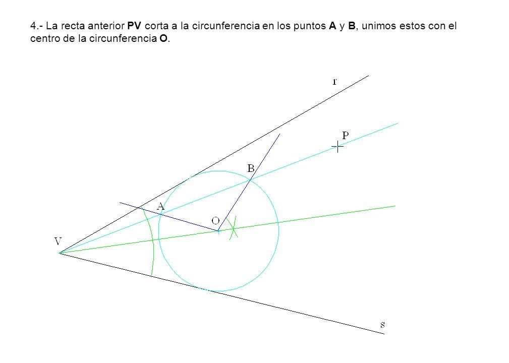 4.- La recta anterior PV corta a la circunferencia en los puntos A y B, unimos estos con el centro de la circunferencia O.