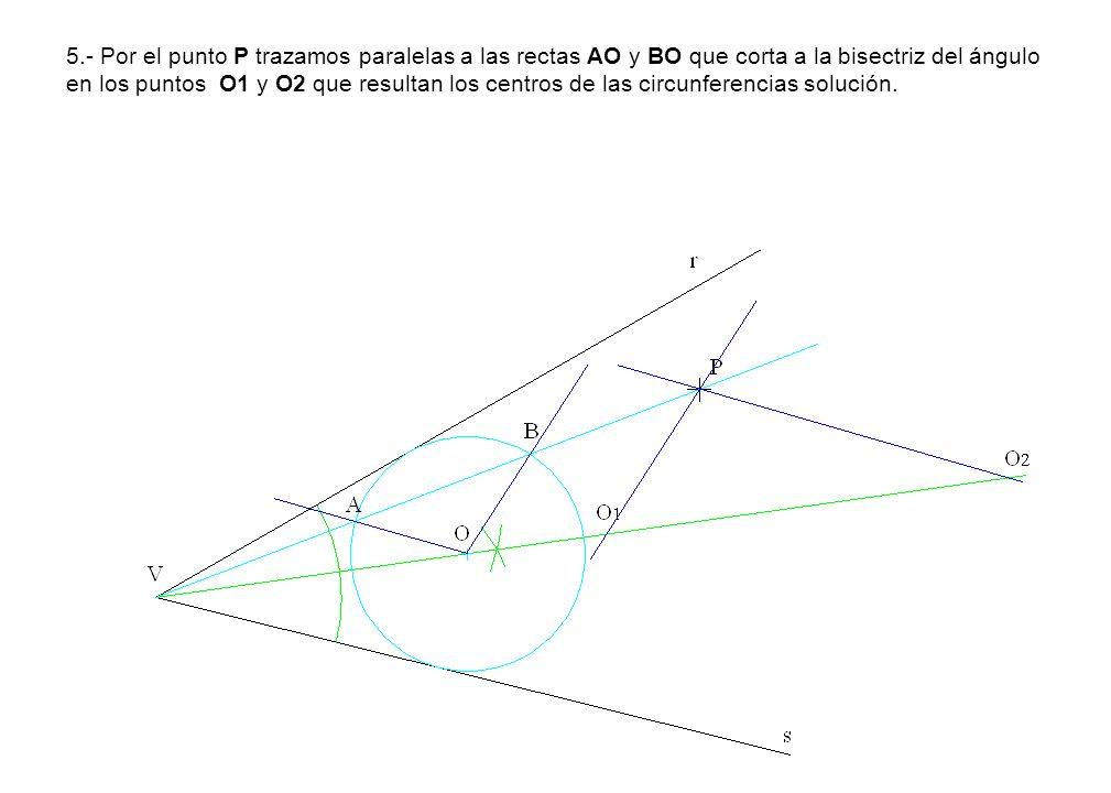 5.- Por el punto P trazamos paralelas a las rectas AO y BO que corta a la bisectriz del ángulo en los puntos O1 y O2 que resultan los centros de las c
