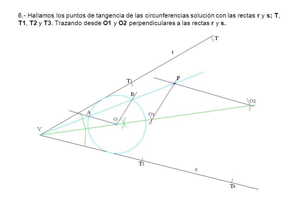 6.- Hallamos los puntos de tangencia de las circunferencias solución con las rectas r y s; T, T1, T2 y T3. Trazando desde O1 y O2 perpendiculares a la