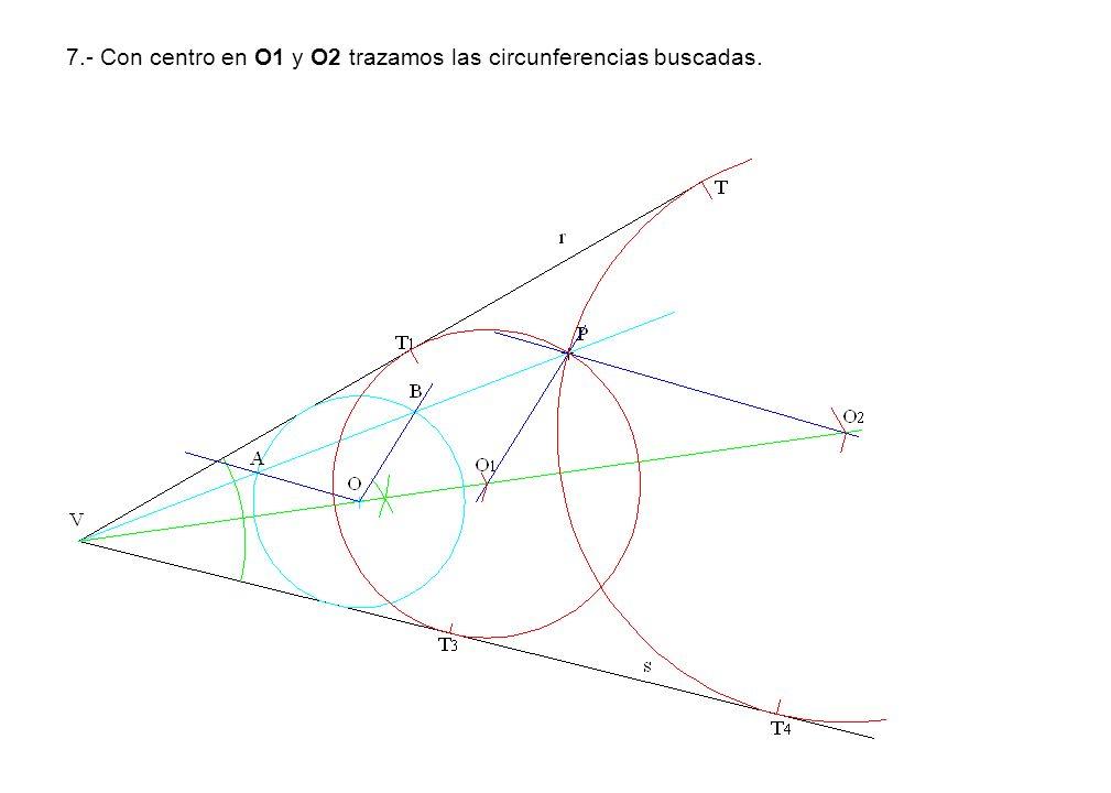 7.- Con centro en O1 y O2 trazamos las circunferencias buscadas.