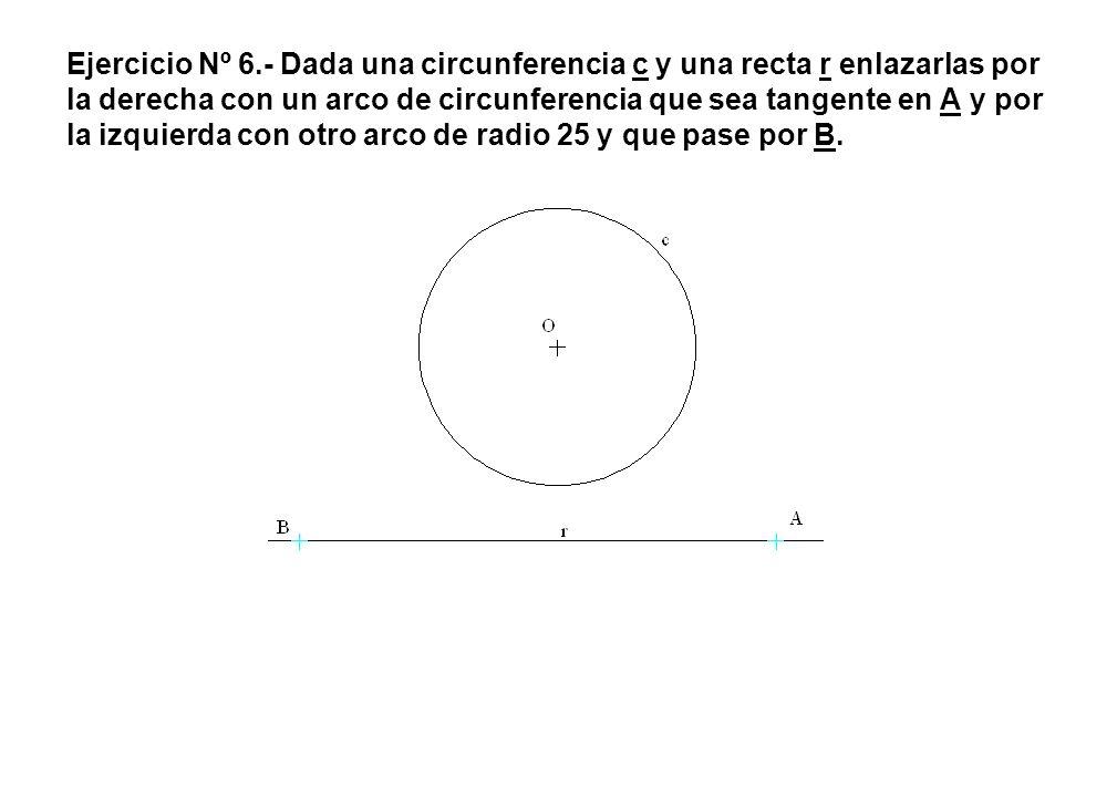 Ejercicio Nº 6.- Dada una circunferencia c y una recta r enlazarlas por la derecha con un arco de circunferencia que sea tangente en A y por la izquie