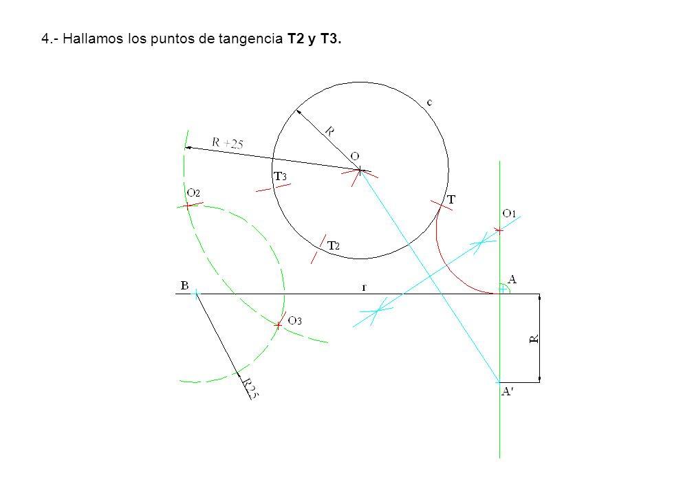 4.- Hallamos los puntos de tangencia T2 y T3.
