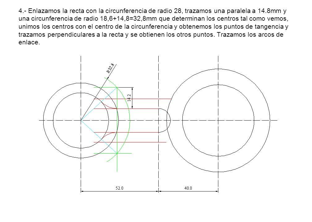4.- Enlazamos la recta con la circunferencia de radio 28, trazamos una paralela a 14.8mm y una circunferencia de radio 18,6+14,8=32,8mm que determinan
