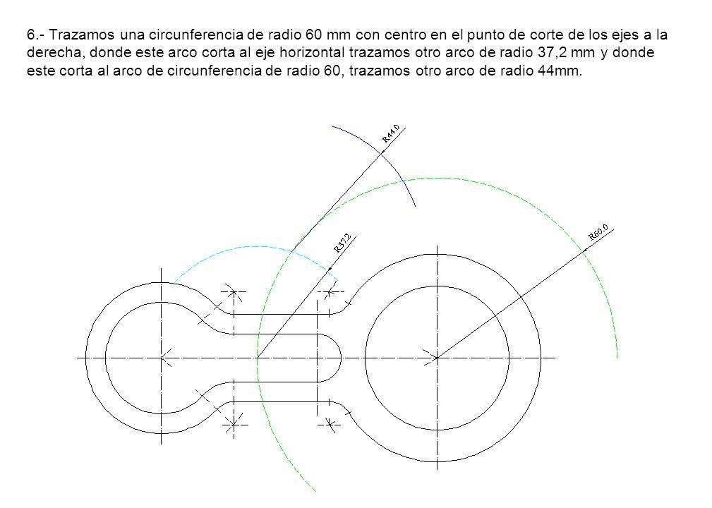 6.- Trazamos una circunferencia de radio 60 mm con centro en el punto de corte de los ejes a la derecha, donde este arco corta al eje horizontal traza