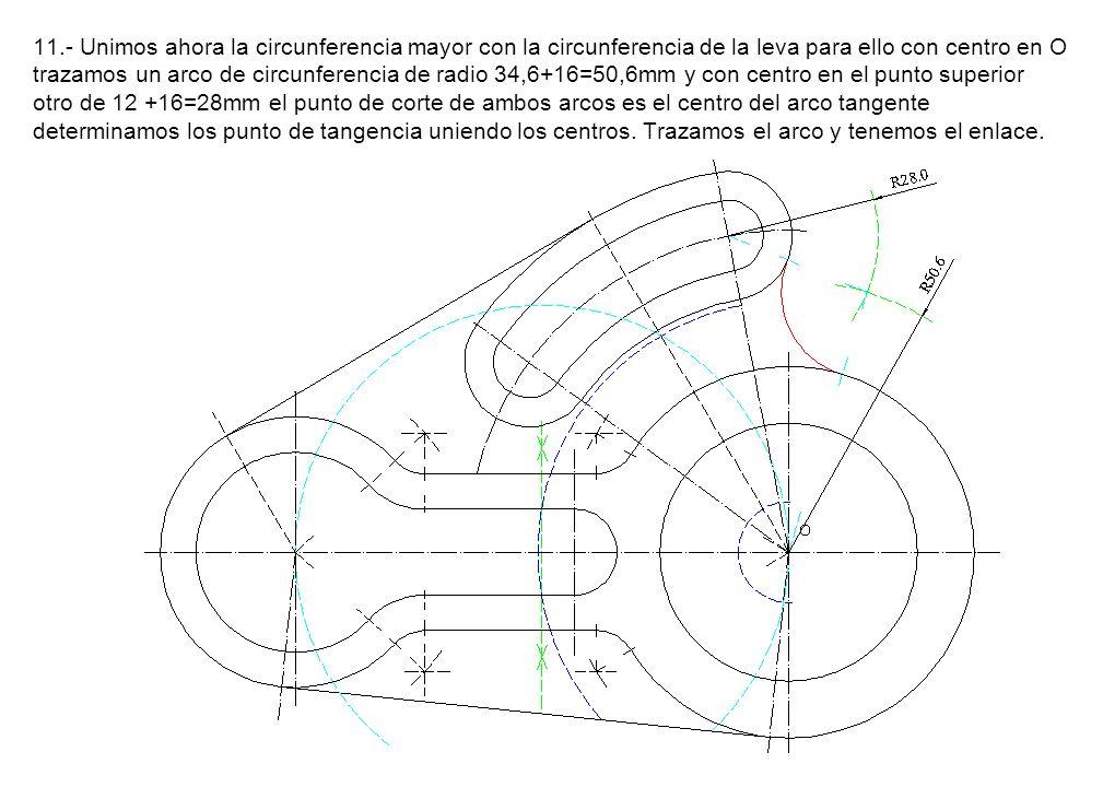 11.- Unimos ahora la circunferencia mayor con la circunferencia de la leva para ello con centro en O trazamos un arco de circunferencia de radio 34,6+
