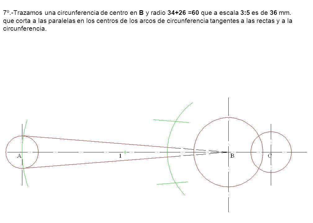 7º.-Trazamos una circunferencia de centro en B y radio 34+26 =60 que a escala 3:5 es de 36 mm. que corta a las paralelas en los centros de los arcos d