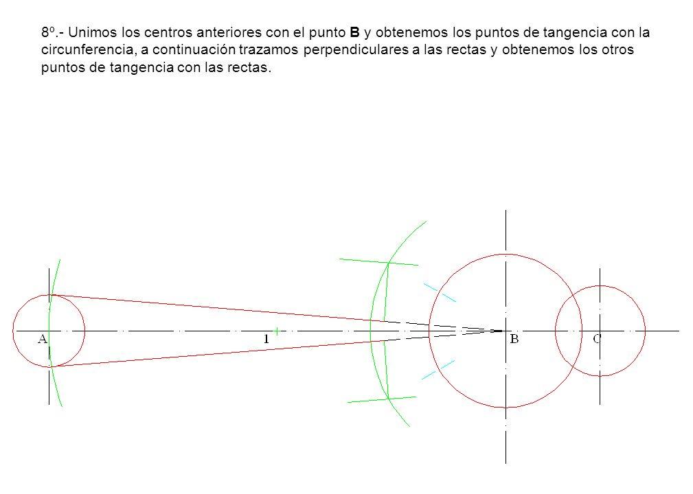 8º.- Unimos los centros anteriores con el punto B y obtenemos los puntos de tangencia con la circunferencia, a continuación trazamos perpendiculares a