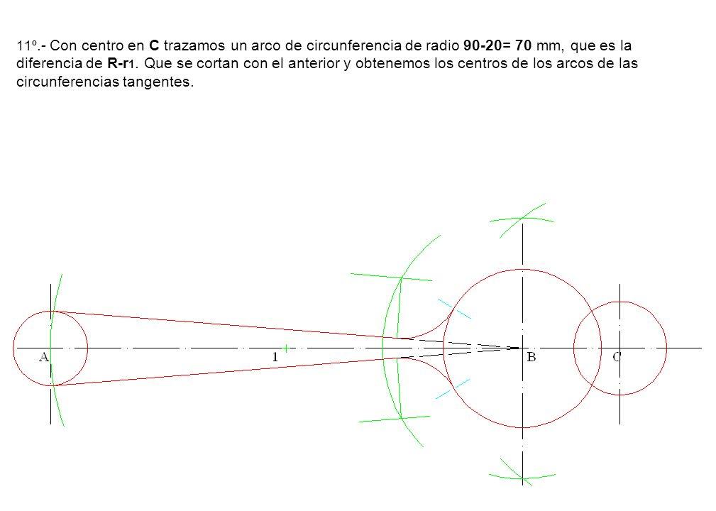 11º.- Con centro en C trazamos un arco de circunferencia de radio 90-20= 70 mm, que es la diferencia de R-r 1. Que se cortan con el anterior y obtenem