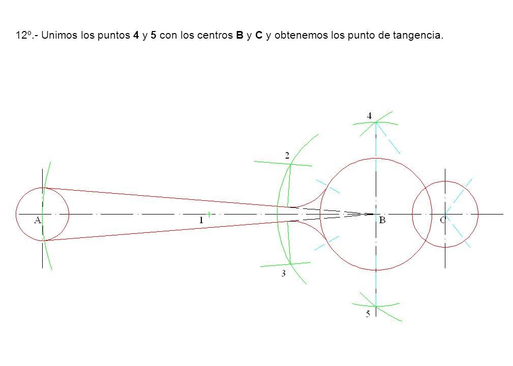 12º.- Unimos los puntos 4 y 5 con los centros B y C y obtenemos los punto de tangencia.