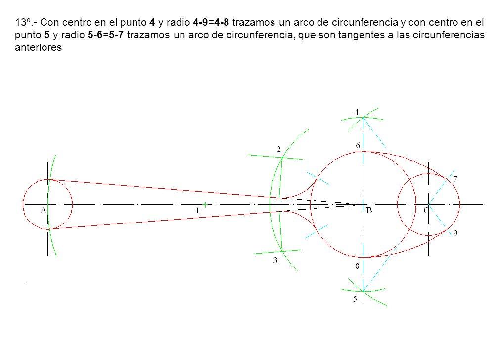 13º.- Con centro en el punto 4 y radio 4-9=4-8 trazamos un arco de circunferencia y con centro en el punto 5 y radio 5-6=5-7 trazamos un arco de circu