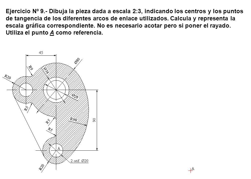 Ejercicio Nº 9.- Dibuja la pieza dada a escala 2:3, indicando los centros y los puntos de tangencia de los diferentes arcos de enlace utilizados. Calc