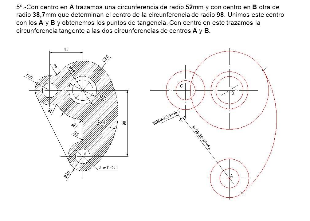 5º.-Con centro en A trazamos una circunferencia de radio 52mm y con centro en B otra de radio 38,7mm que determinan el centro de la circunferencia de