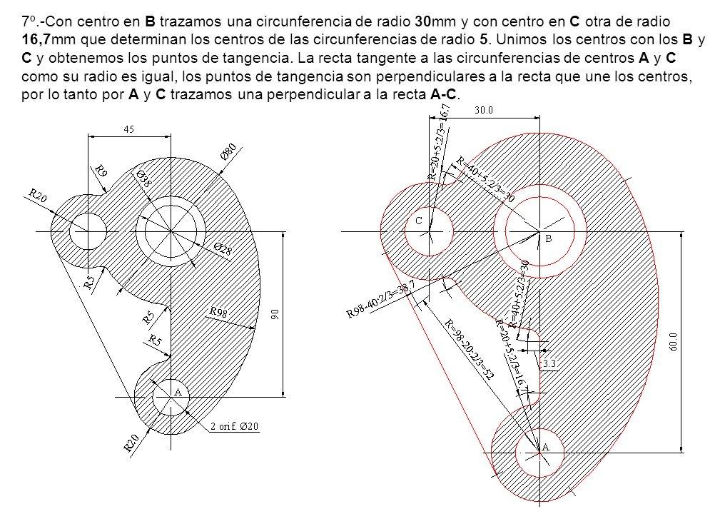 7º.-Con centro en B trazamos una circunferencia de radio 30mm y con centro en C otra de radio 16,7mm que determinan los centros de las circunferencias