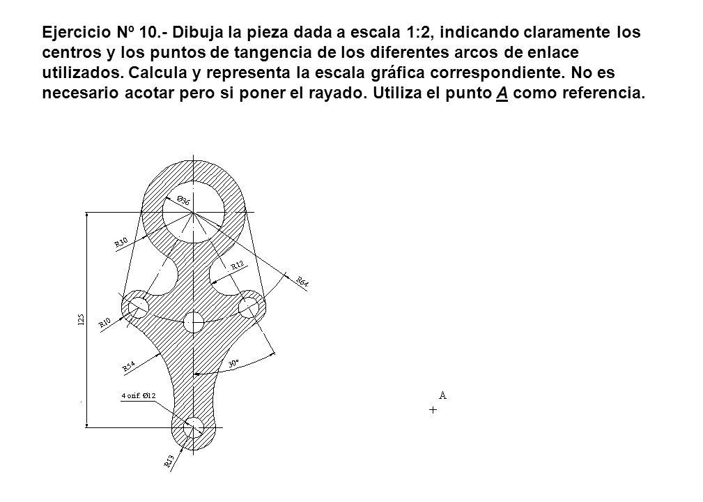 Ejercicio Nº 10.- Dibuja la pieza dada a escala 1:2, indicando claramente los centros y los puntos de tangencia de los diferentes arcos de enlace util