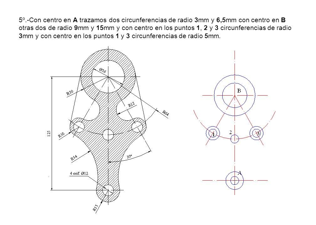 5º.-Con centro en A trazamos dos circunferencias de radio 3mm y 6,5mm con centro en B otras dos de radio 9mm y 15mm y con centro en los puntos 1, 2 y