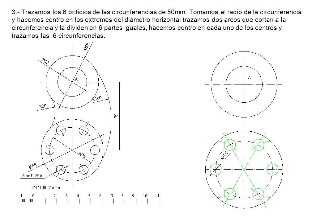 3.- Trazamos los 6 orificios de las circunferencias de 50mm. Tomamos el radio de la circunferencia y hacemos centro en los extremos del diámetro horiz