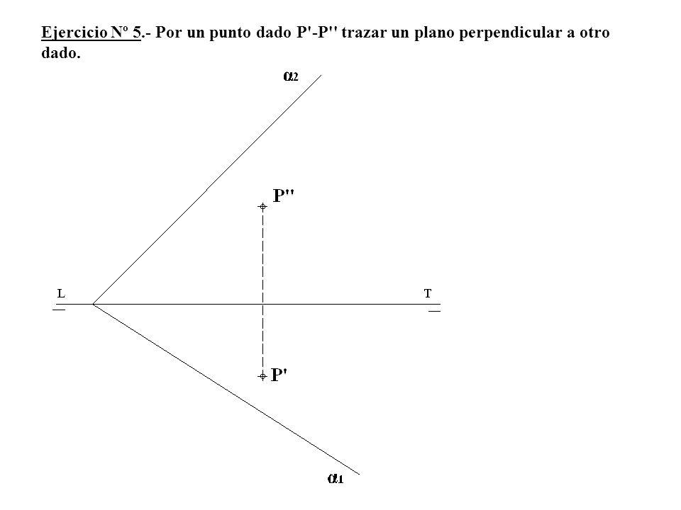 Ejercicio Nº 5.- Por un punto dado P'-P'' trazar un plano perpendicular a otro dado.