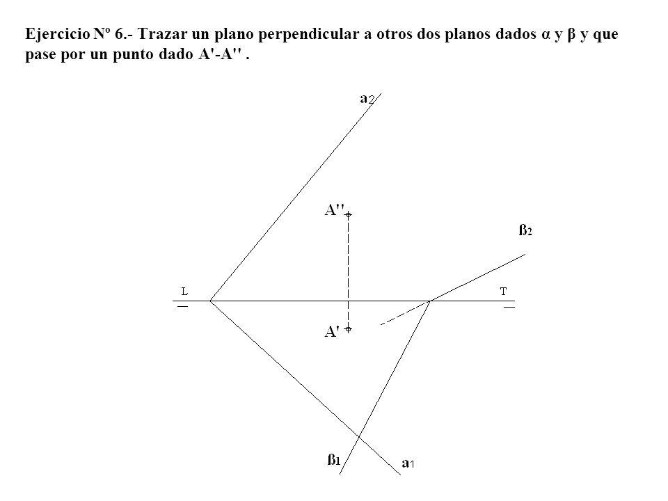 Ejercicio Nº 6.- Trazar un plano perpendicular a otros dos planos dados α y β y que pase por un punto dado A'-A''.