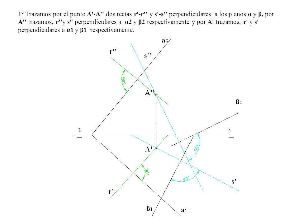 1º Trazamos por el punto A'-A'' dos rectas r'-r'' y s'-s'' perpendiculares a los planos α y β, por A'' trazamos, r''y s'' perpendiculares a α2 y β2 re