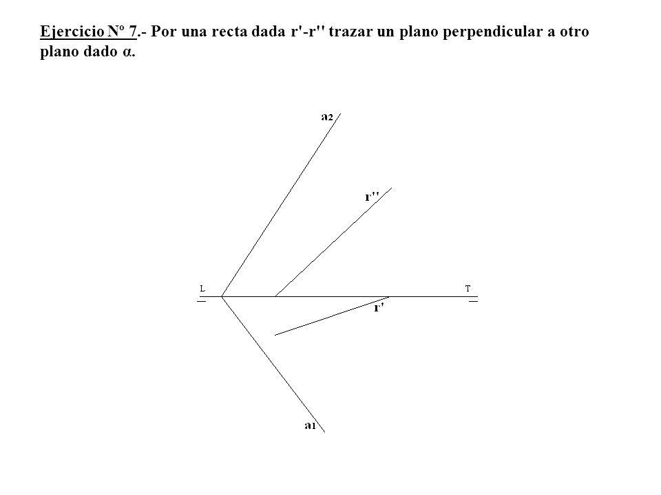 Ejercicio Nº 7.- Por una recta dada r'-r'' trazar un plano perpendicular a otro plano dado α.