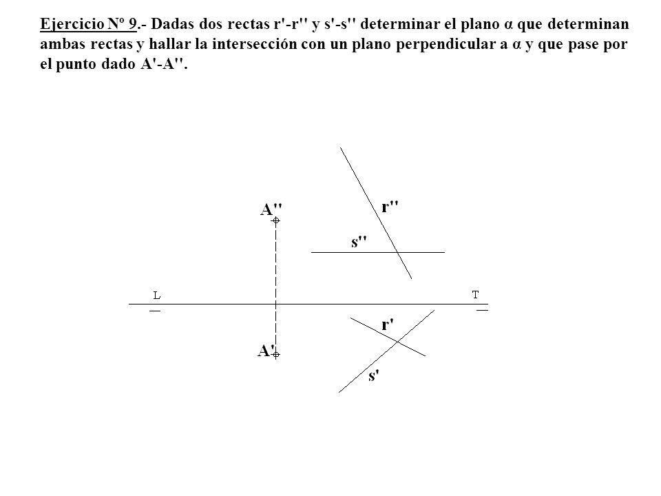 Ejercicio Nº 9.- Dadas dos rectas r'-r'' y s'-s'' determinar el plano α que determinan ambas rectas y hallar la intersección con un plano perpendicula