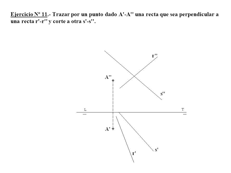 Ejercicio Nº 11.- Trazar por un punto dado A'-A'' una recta que sea perpendicular a una recta r'-r'' y corte a otra s'-s''.