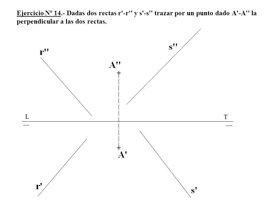 Ejercicio Nº 14.- Dadas dos rectas r'-r'' y s'-s'' trazar por un punto dado A'-A'' la perpendicular a las dos rectas.
