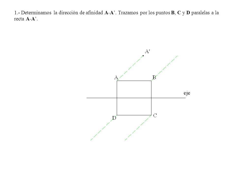 1.- Determinamos la dirección de afinidad A-A. Trazamos por los puntos B, C y D paralelas a la recta A-A.