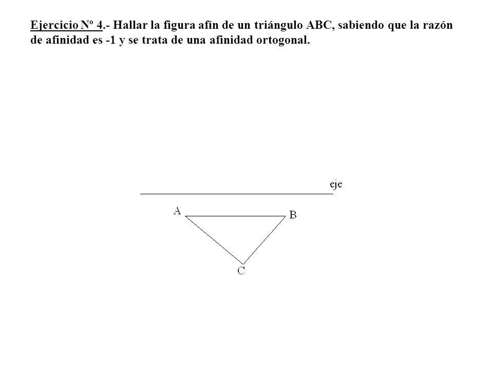 Ejercicio Nº 4.- Hallar la figura afín de un triángulo ABC, sabiendo que la razón de afinidad es -1 y se trata de una afinidad ortogonal.