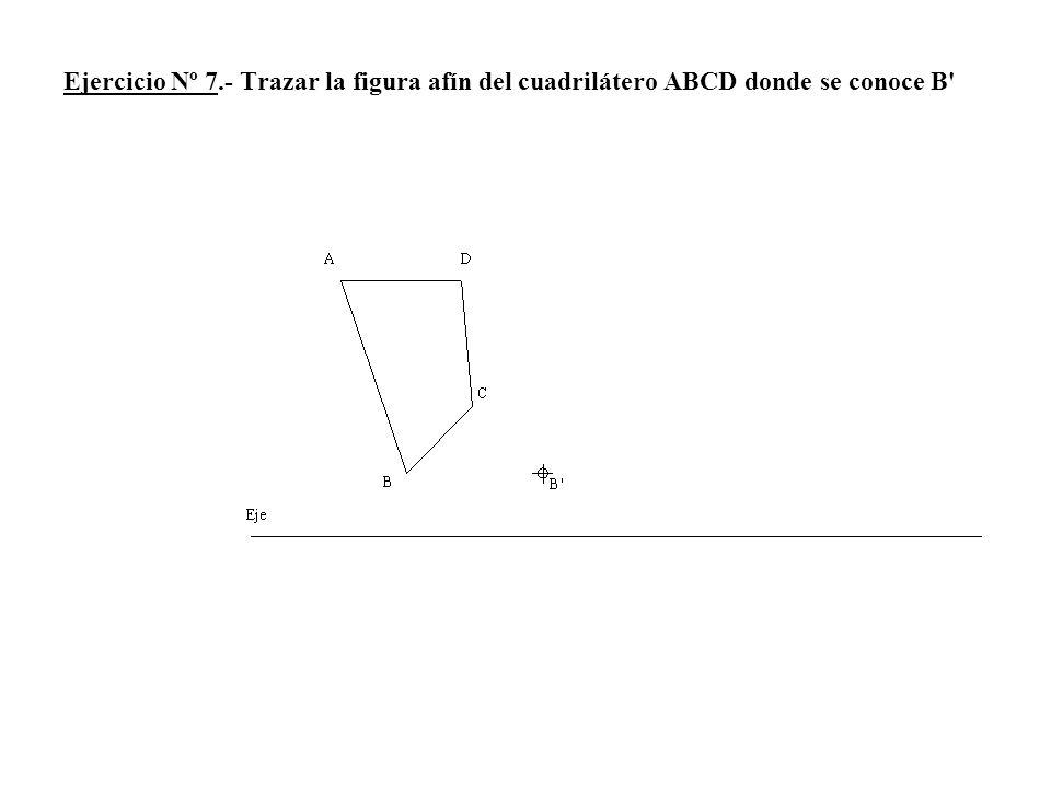 Ejercicio Nº 7.- Trazar la figura afín del cuadrilátero ABCD donde se conoce B'