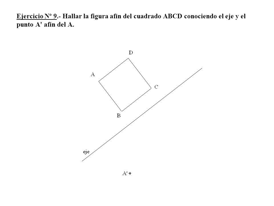 Ejercicio Nº 9.- Hallar la figura afín del cuadrado ABCD conociendo el eje y el punto A' afín del A.
