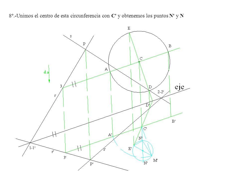 8º.-Unimos el centro de esta circunferencia con C' y obtenemos los puntos N' y N