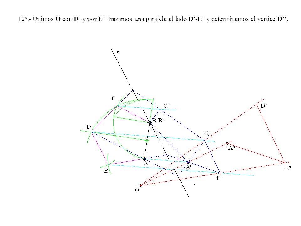 12º.- Unimos O con D y por E trazamos una paralela al lado D-E y determinamos el vértice D.