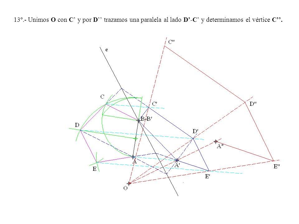 13º.- Unimos O con C y por D trazamos una paralela al lado D-C y determinamos el vértice C.
