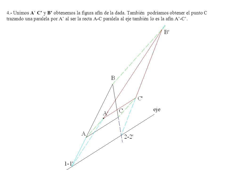 4.- Unimos A C y B obtenemos la figura afín de la dada. También podríamos obtener el punto C trazando una paralela por A al ser la recta A-C paralela