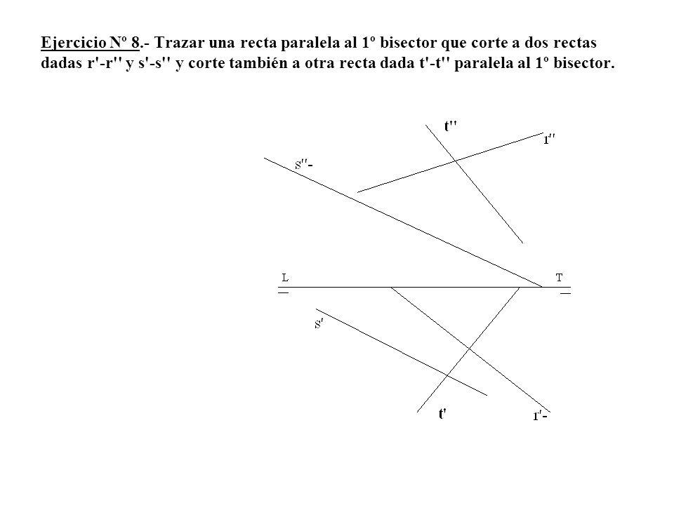 Ejercicio Nº 8.- Trazar una recta paralela al 1º bisector que corte a dos rectas dadas r'-r'' y s'-s'' y corte también a otra recta dada t'-t'' parale