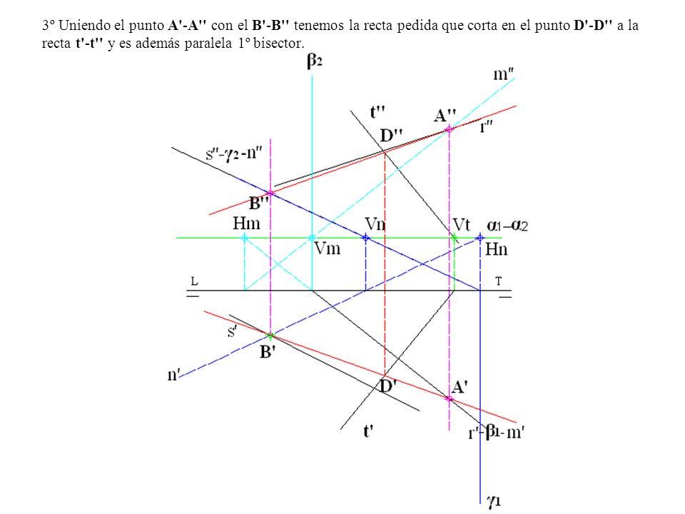 3º Uniendo el punto A'-A'' con el B'-B'' tenemos la recta pedida que corta en el punto D'-D'' a la recta t'-t'' y es además paralela 1º bisector.