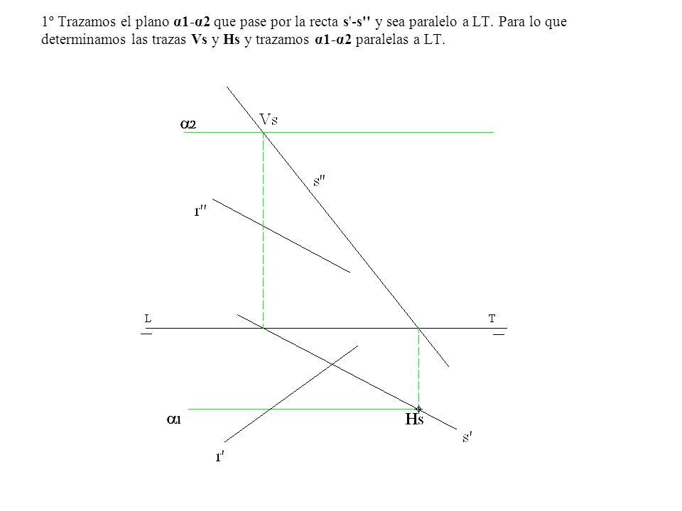 1º Trazamos el plano α1-α2 que pase por la recta s'-s'' y sea paralelo a LT. Para lo que determinamos las trazas Vs y Hs y trazamos α1-α2 paralelas a