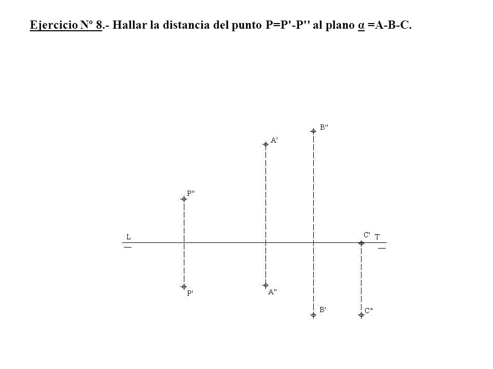 Ejercicio Nº 8.- Hallar la distancia del punto P=P'-P'' al plano α =A-B-C.